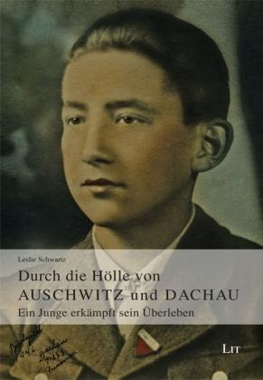 Durch die Hölle von Auschwitz und Dachau - Leslie Schwartz