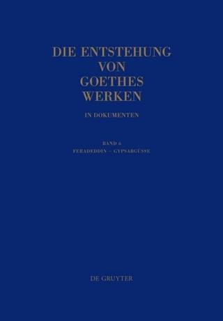 Die Entstehung von Goethes Werken in Dokumenten / Feradeddin - Gypsabgüsse - Momme Mommsen; Katharina Mommsen