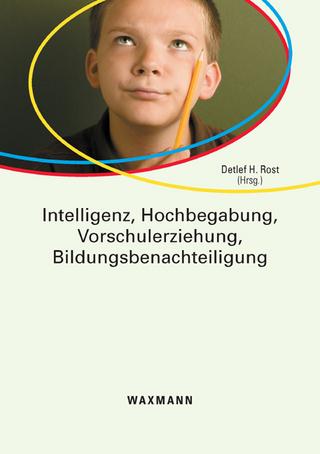 Intelligenz, Hochbegabung, Vorschulerziehung, Bildungsbenachteiligung - Detlef H. Rost
