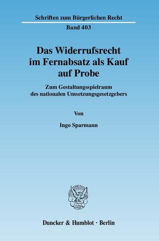 Das Widerrufsrecht im Fernabsatz als Kauf auf Probe. - Ingo Sparmann