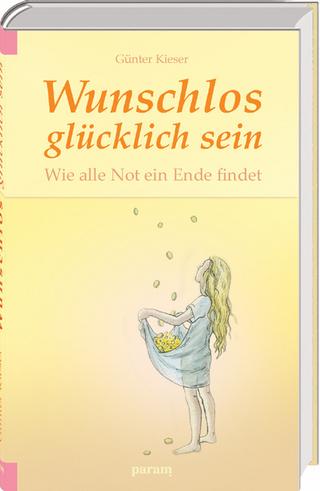 Wunschlos glücklich sein - Günter Kieser