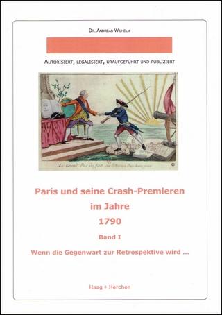 Paris und seine Crash-Premieren im Jahre 1790 - Andreas Wilhelm