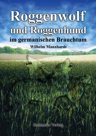 Roggenwolf und Roggenhund im germanischen Brauchtum - Wilhelm Mannhardt
