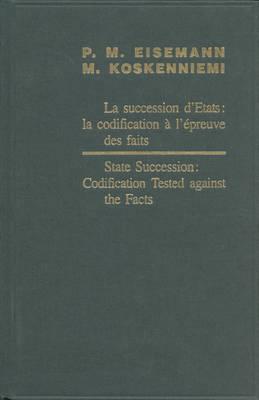 State Succession: Codification Tested Against the Facts / La succession d'Etats: la codification a l'epreuve des faits - Martti Koskenniemi; Pierre Michel Eisemann