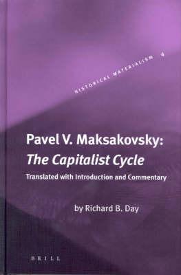 Pavel V. Maksakovsky: The Capitalist Cycle - Richard Day; Pavel Maksakovsky