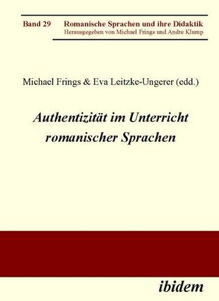 Authentizität im Unterricht romanischer Sprachen - Michael Frings; Eva Leitzke-Ungerer
