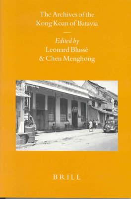 The Archives of the Kong Koan of Batavia - Leonard Blusse; Menghong Chen