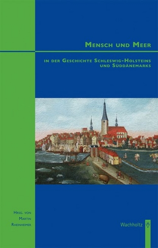 Mensch und Meer in der Geschichte Schleswig-Holsteins und Süddänemarks - Martin Rheinheimer