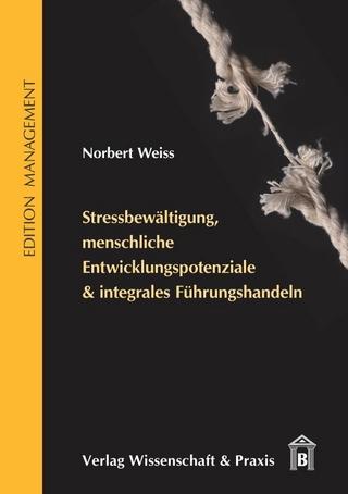 Stressbewältigung, menschliche Entwicklungspotenziale & integrales Führungshandeln. - Norbert Weiss