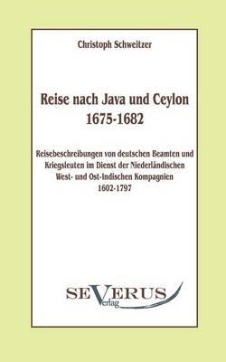 Reise nach Java und Ceylon (1675-1682). Reisebeschreibungen von deutschen Beamten und Kriegsleuten im Dienst der niederländischen West- und Ostindischen Kompagnien 1602-1797 - Christoph Schweitzer