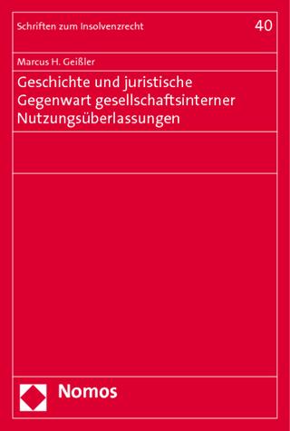 Geschichte und juristische Gegenwart gesellschaftsinterner Nutzungsüberlassungen - Marcus H. Geißler
