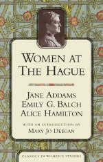 Women at the Hague - Jane Addams; Emily G. Balch; Alice Hamilton