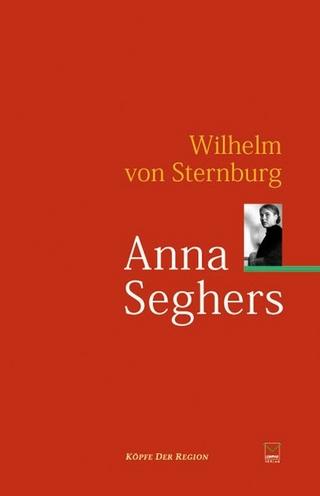 Anna Seghers - Wilhelm von Sternburg