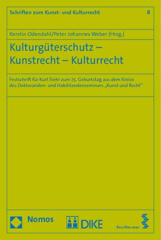 Kulturgüterschutz - Kunstrecht - Kulturrecht - Kerstin Odendahl; Peter Johannes Weber
