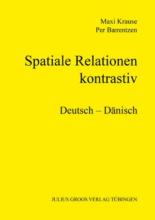Spatiale Relationen ? kontrastiv (Deutsch ? Dänisch) - Maxi Krause; Per Baerentzen