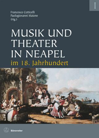Musik und Theater in Neapel im 18. Jahrhundert - Franceso Cotticelli; Paologiovanni Maione
