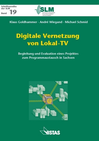 Digitale Vernetzung von Lokal-TV - Klaus Goldhammer; André Wiegand; Michael Schmid