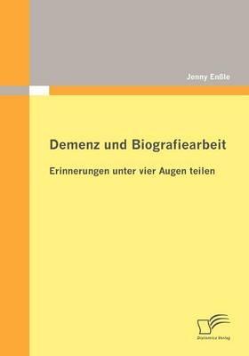 Demenz und Biografiearbeit: Erinnerungen unter vier Augen teilen - Jenny Enßle