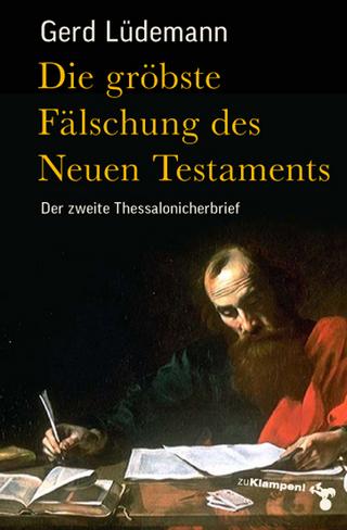 Die gröbste Fälschung des Neuen Testaments - Gerd Lüdemann