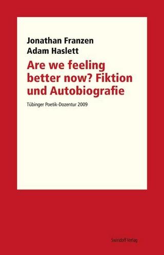 Are we feeling better now? Fiktion und Autobiografie - Jonathan Franzen; Adam Haslett; Dorothee Kimmich; Philipp A Ostrowicz