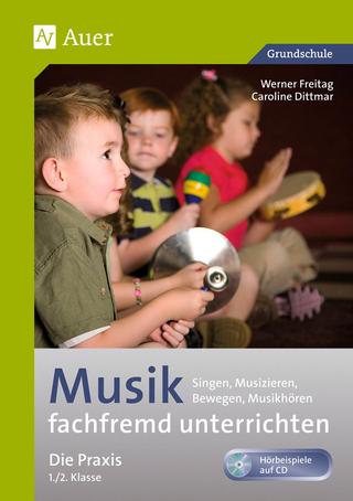Musik fachfremd unterrichten - Die Praxis 1/2 - Werner Freitag; Caroline Dittmar