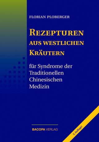 Rezepturen aus westlichen Kräutern für Syndrome der Traditionellen Chinesischen Medizin - Florian Ploberger