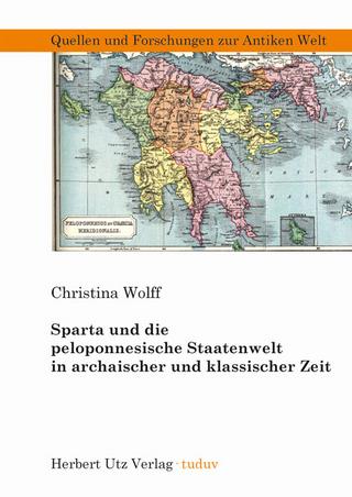 Sparta und die peloponnesische Staatenwelt in archaischer und klassischer Zeit - Christina Wolff