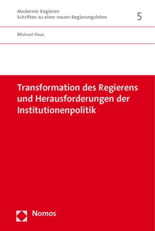 Transformation des Regierens und Herausforderungen der Institutionenpolitik - Michael Haus
