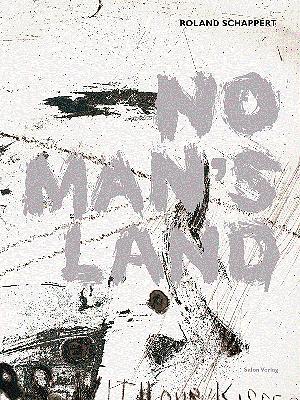 Roland Schappert. No Man's Land - Gerhard Theewen; Roland Schappert