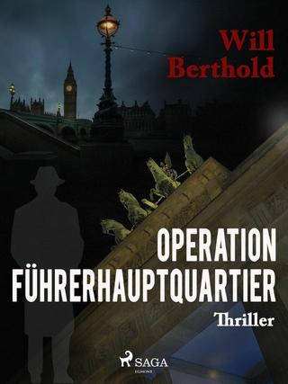Operation Führerhauptquartier - Will Berthold