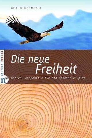 Die neue Freiheit - Heiko Hörnicke