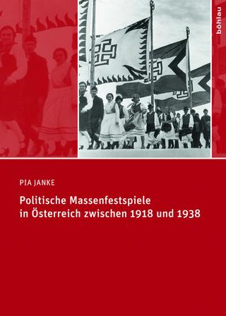 Politische Massenfestspiele in Österreich zwischen 1918 und 1938 - Pia Janke