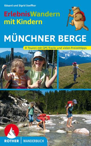 ErlebnisWandern mit Kindern Münchner Berge - Eduard Soeffker; Sigrid Soeffker