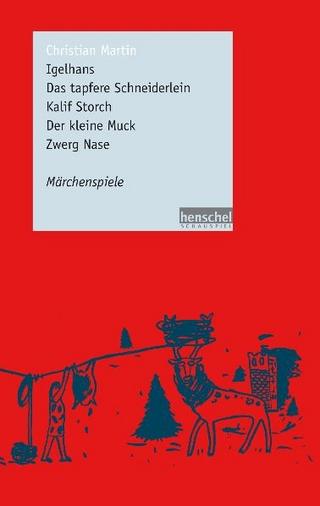Igelhans / Das tapfere Schneiderlein / Kalif Storch / Der kleine Muck / Zwerg Nase - Christian Martin