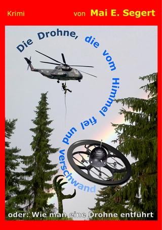 Die Drohne, die vom Himmel fiel und verschwand - Mai E. Segert