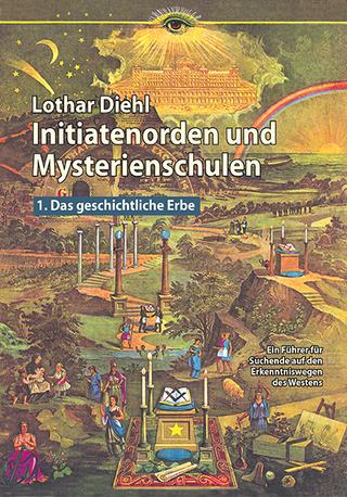 Initiatenorden und Mysterienschulen, Bd.1: Das geschichtliche Erbe - Lothar Diehl