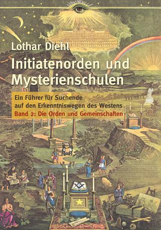 Initiatenorden und Mysterienschulen, Bd.2: Die Orden und Gemeinschaften - Lothar Diehl