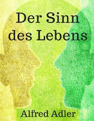 Der Sinn des Lebens - Alfred Adler