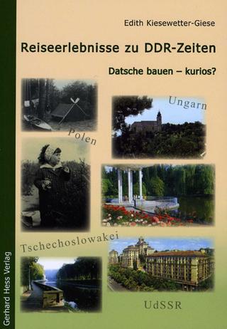 Reiseerlebnisse zu DDR-Zeiten - Edith Kiesewetter-Giese