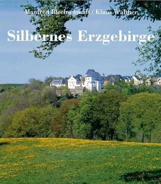 Silbernes Erzgebirge - Manfred Blechschmidt; Klaus Walther
