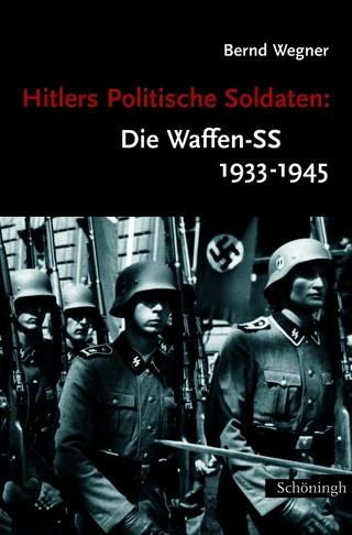 Hitlers Politische Soldaten: Die Waffen-SS 1933-1945 - Bernd Wegner