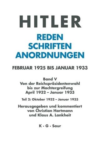 Hitler. Reden, Schriften, Anordnungen. Von der Reichspräsidentenwahl... / Oktober 1932 - Januar 1933 - Klaus A. Lankheit; Christian Hartmann