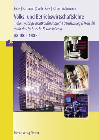 Volks- und Betriebswirtschaftslehre für das Technische Berufskolleg II | 1BKFH - Eberhard Boller; Gernot Hartmann; Hermann Speth; Alfons Kaier; Friedrich Härter; Aloys Waltermann