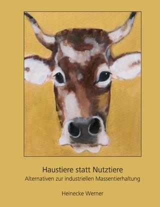 Haustiere statt Nutztiere - Heinecke Werner