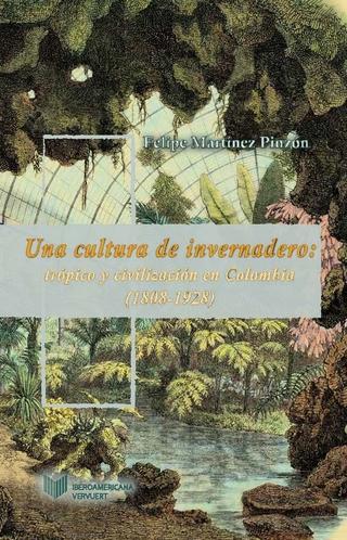 Una cultura de invernadero : - Felipe Martínez Pinzón