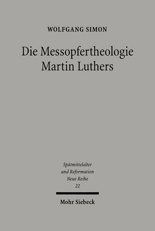 Die Messopfertheologie Martin Luthers - Wolfgang Simon