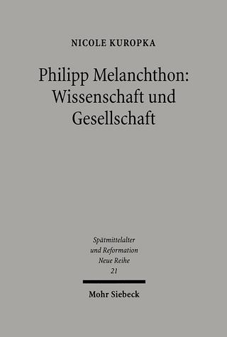 Philipp Melanchthon: Wissenschaft und Gesellschaft - Nicole Kuropka