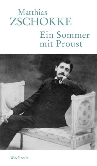 Ein Sommer mit Proust - Matthias Zschokke