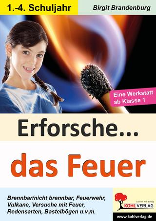Erforsche ... das Feuer - Birgit Brandenburg