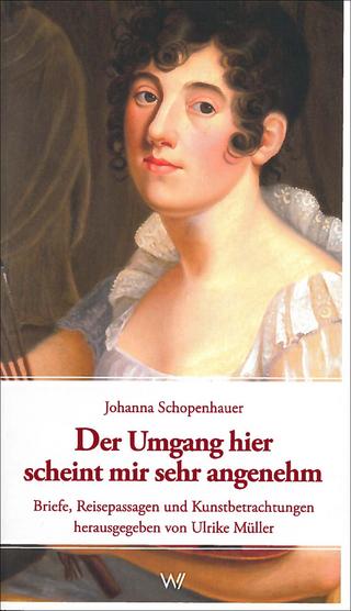 Der Umgang hier scheint mir sehr angenehm - Johanna Schopenhauer; Ulrike Müller